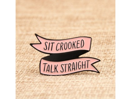 Sit Crooked Talk Straight Enamel Pins